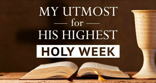 My Utmost for His Highest - Holy Weekhttp://bible.com/r/Ea